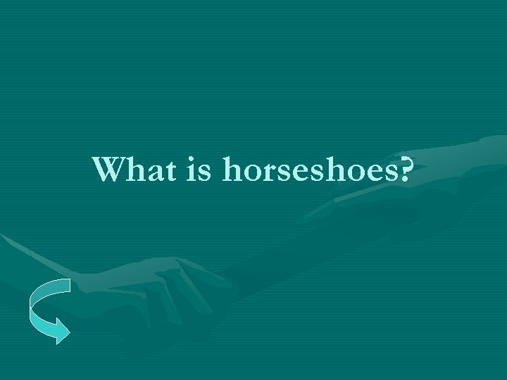What is horseshoes?