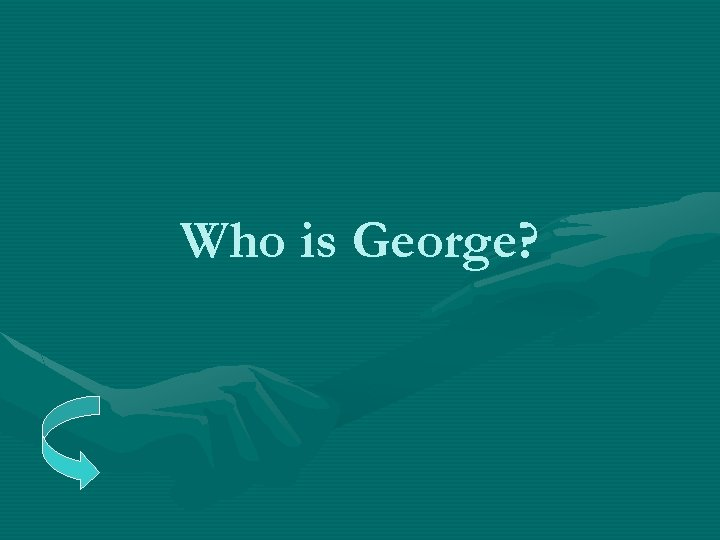 Who is George?