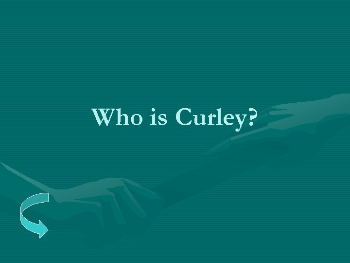 Who is Curley?