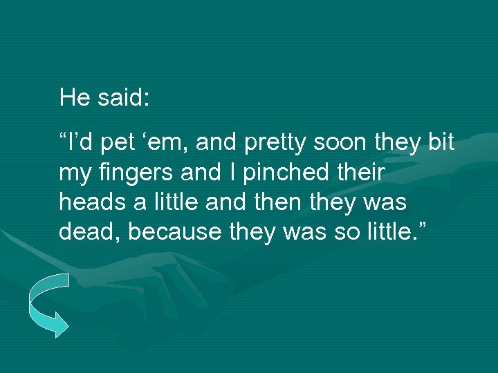 """He said: """"I'd pet 'em, and pretty soon they bit my fingers and I"""
