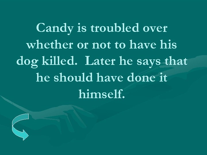 Candy is troubled over whether or not to have his dog killed. Later he