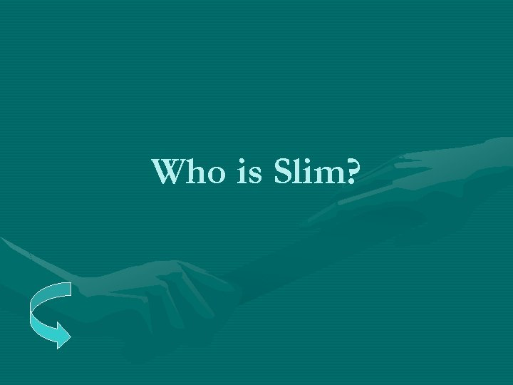 Who is Slim?