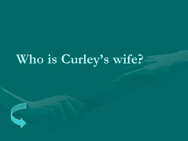 Who is Curley's wife?