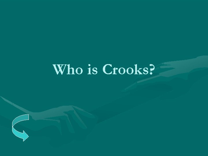 Who is Crooks?