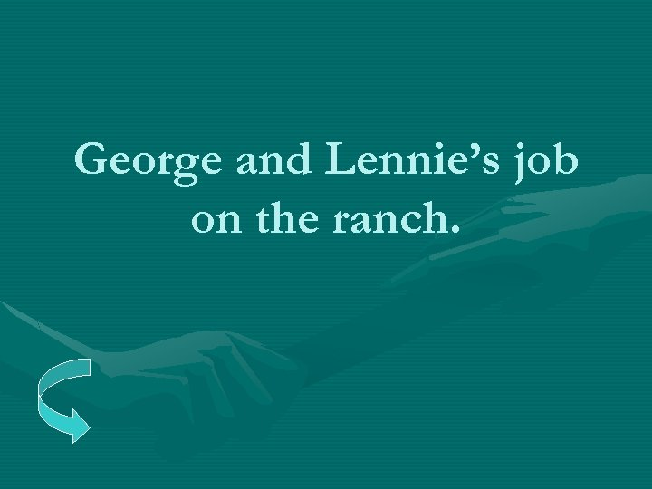 George and Lennie's job on the ranch.