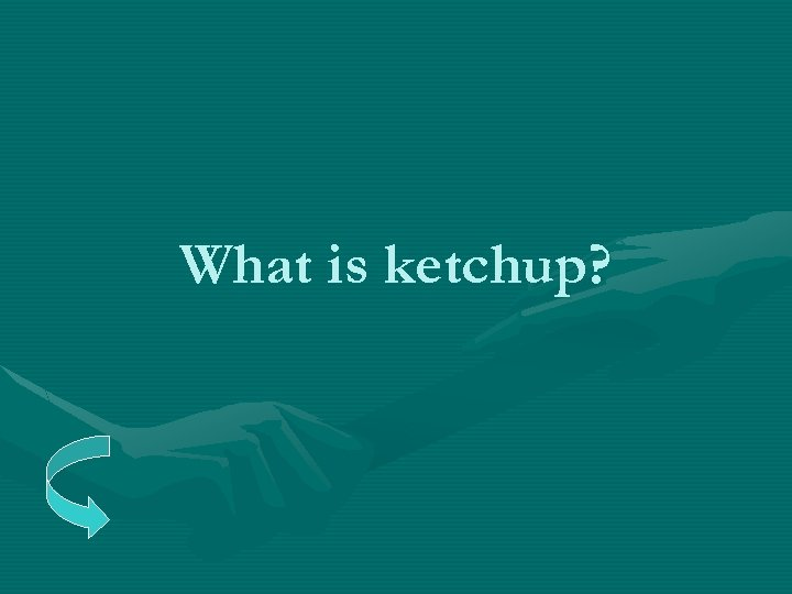 What is ketchup?