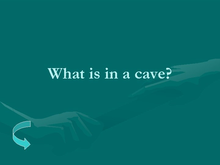What is in a cave?