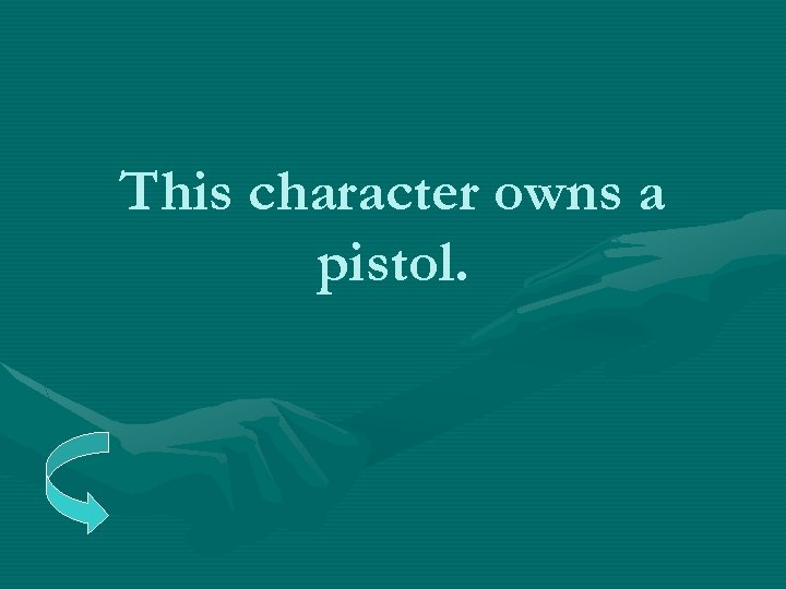 This character owns a pistol.