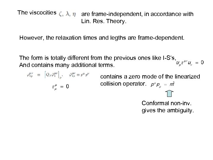 The viscocities are frame-independent, in accordance with Lin. Res. Theory. However, the relaxation times
