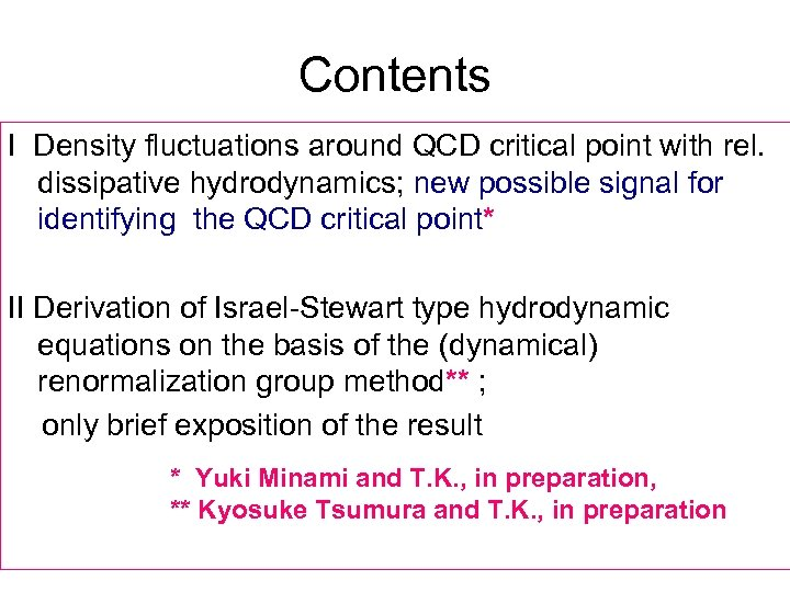 Contents I Density fluctuations around QCD critical point with rel. dissipative hydrodynamics; new possible