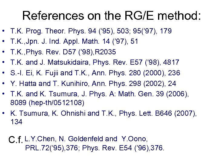 References on the RG/E method: • • T. K. Prog. Theor. Phys. 94 ('