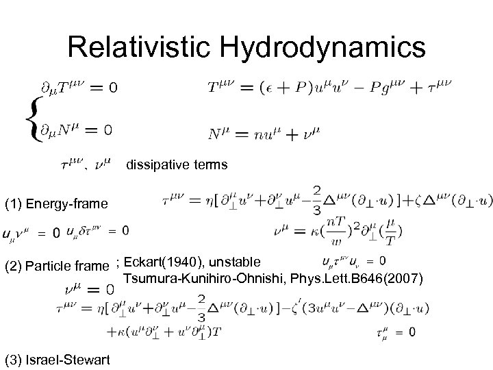 Relativistic Hydrodynamics dissipative terms (1) Energy-frame (2) Particle frame ; Eckart(1940), unstable Tsumura-Kunihiro-Ohnishi, Phys.