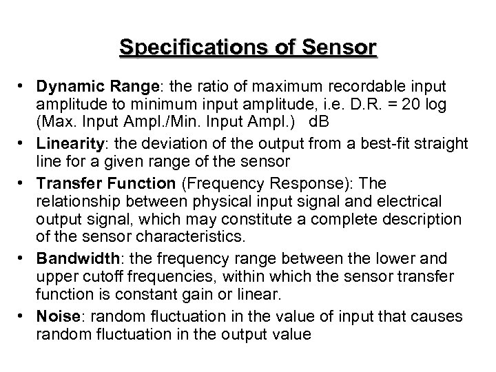 Specifications of Sensor • Dynamic Range: the ratio of maximum recordable input amplitude to