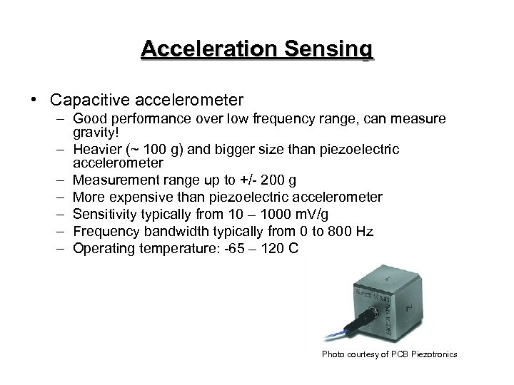 Acceleration Sensing • Capacitive accelerometer – Good performance over low frequency range, can measure