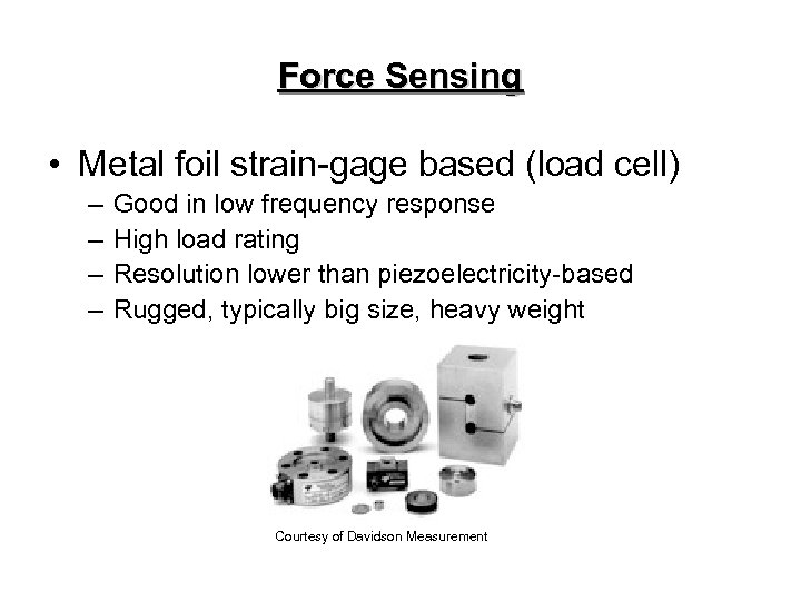 Force Sensing • Metal foil strain-gage based (load cell) – – Good in low