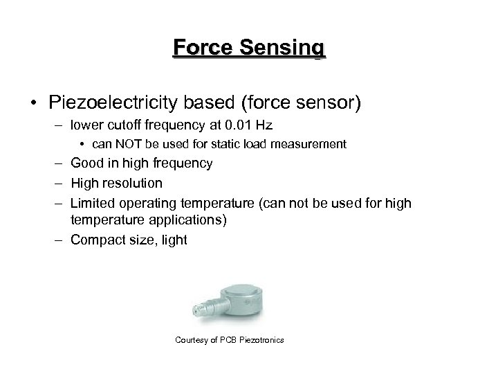 Force Sensing • Piezoelectricity based (force sensor) – lower cutoff frequency at 0. 01