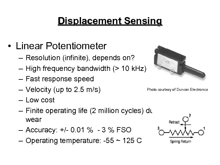 Displacement Sensing • Linear Potentiometer – – – Resolution (infinite), depends on? High frequency
