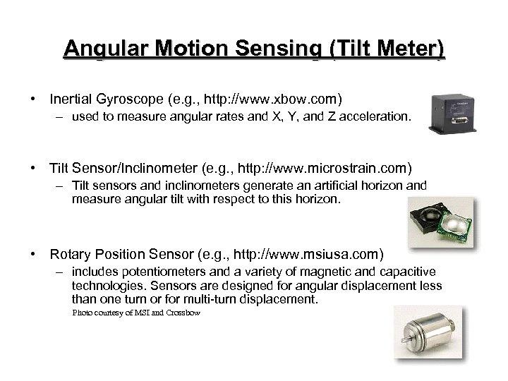 Angular Motion Sensing (Tilt Meter) • Inertial Gyroscope (e. g. , http: //www. xbow.