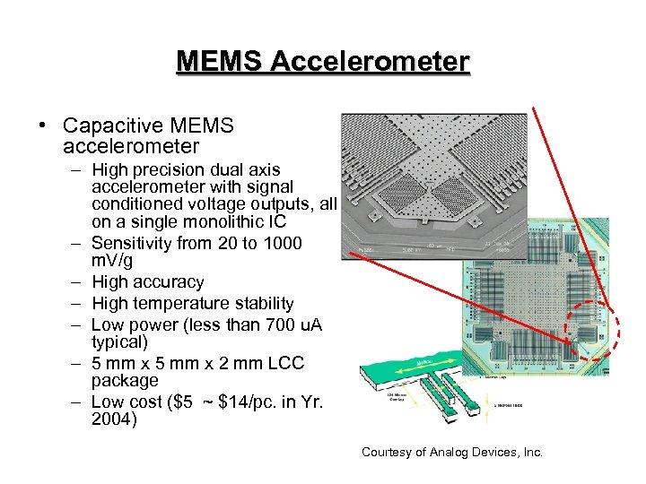 MEMS Accelerometer • Capacitive MEMS accelerometer – High precision dual axis accelerometer with signal