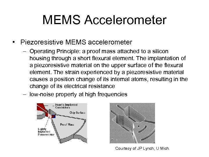 MEMS Accelerometer • Piezoresistive MEMS accelerometer – Operating Principle: a proof mass attached to