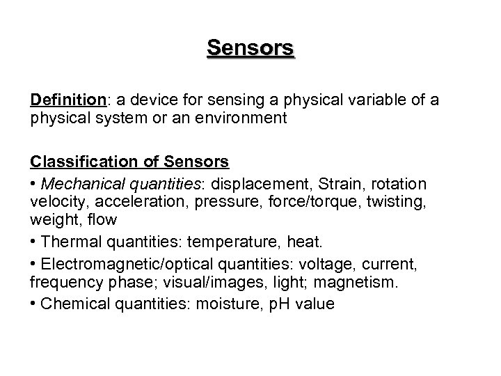 Sensors Definition: a device for sensing a physical variable of a physical system or