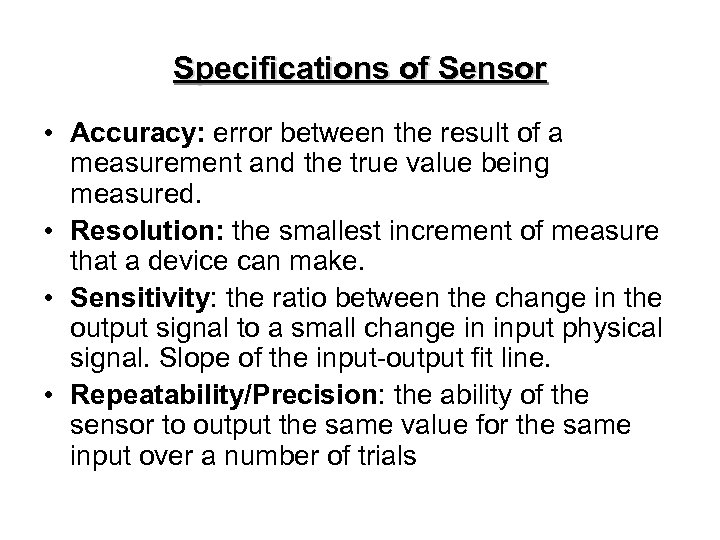 Specifications of Sensor • Accuracy: error between the result of a measurement and the