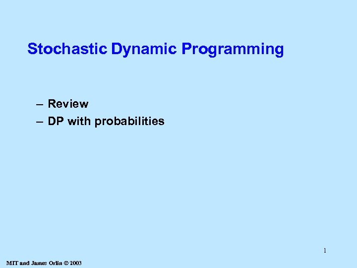 Stochastic Dynamic Programming – Review – DP with probabilities 1 MIT and James Orlin