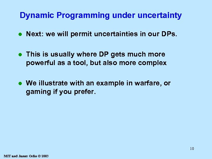 Dynamic Programming under uncertainty l Next: we will permit uncertainties in our DPs. l