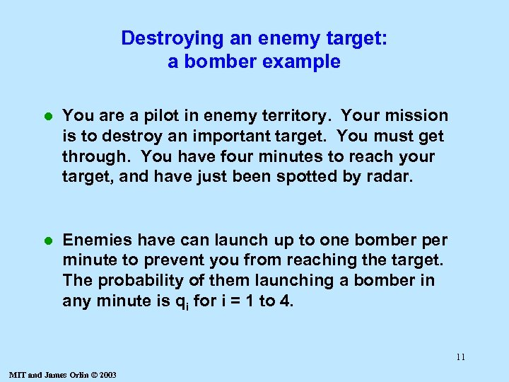 Destroying an enemy target: a bomber example l You are a pilot in enemy