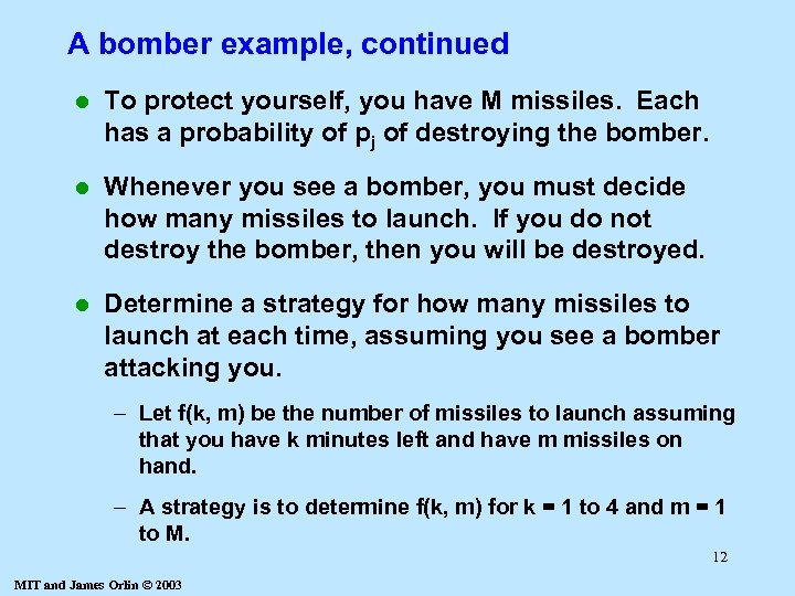 A bomber example, continued l To protect yourself, you have M missiles. Each has
