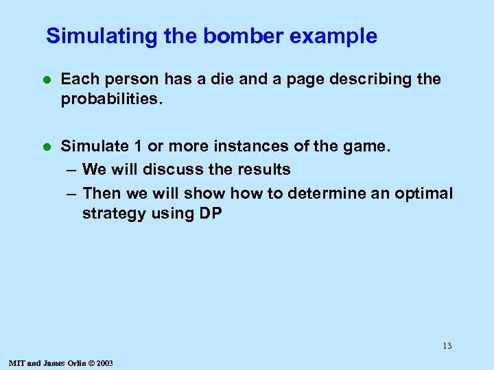 Simulating the bomber example l Each person has a die and a page describing