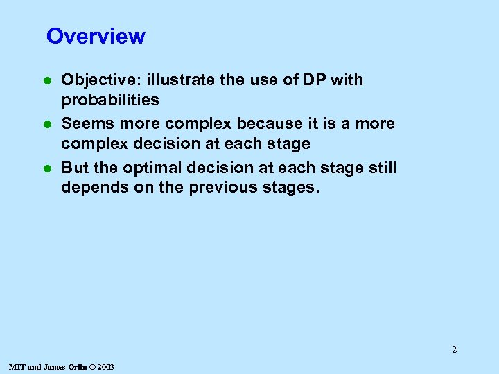 Overview Objective: illustrate the use of DP with probabilities l Seems more complex because