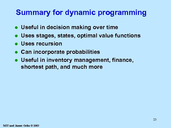 Summary for dynamic programming l l l Useful in decision making over time Uses