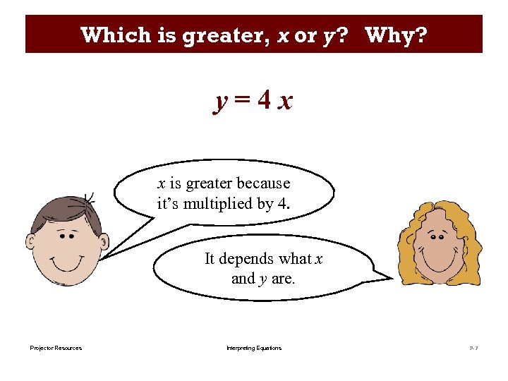 Which is greater, x or y? Why? y=4 x x is greater because it's