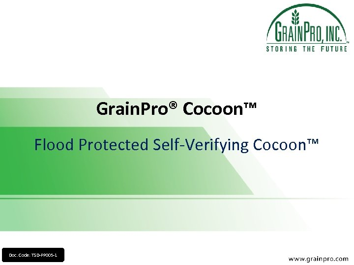 Grain. Pro® Cocoon™ Flood Protected Self-Verifying Cocoon™ Doc. Code: TSD-PP 005 -1