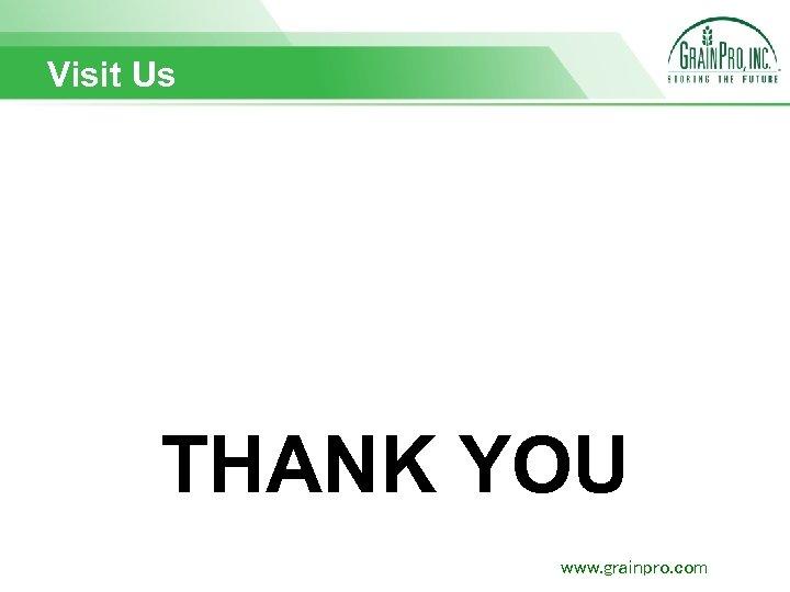 Visit Us THANK YOU www. grainpro. com