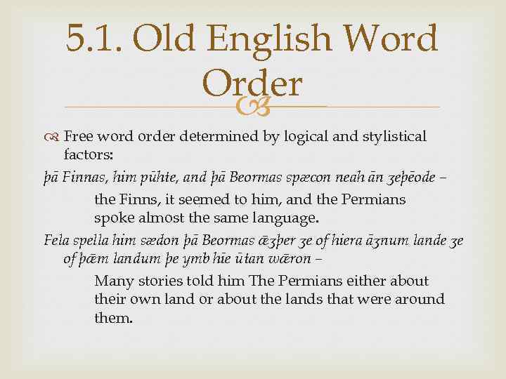 5. 1. Old English Word Order Free word order determined by logical and stylistical