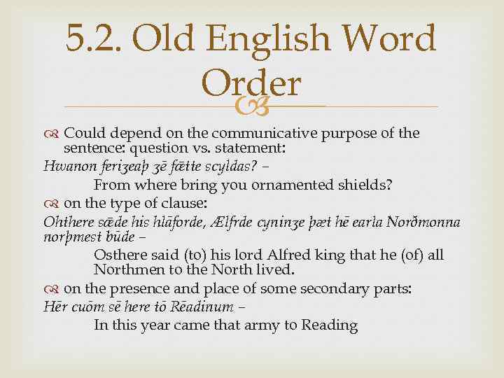 5. 2. Old English Word Order Could depend on the communicative purpose of the