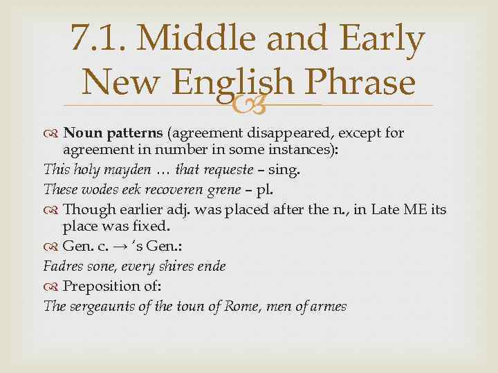 7. 1. Middle and Early New English Phrase Noun patterns (agreement disappeared, except for