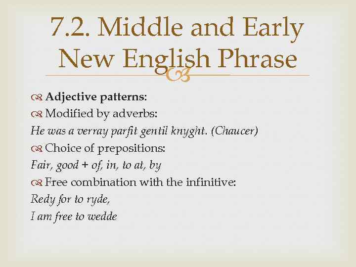 7. 2. Middle and Early New English Phrase Adjective patterns: Modified by adverbs: He