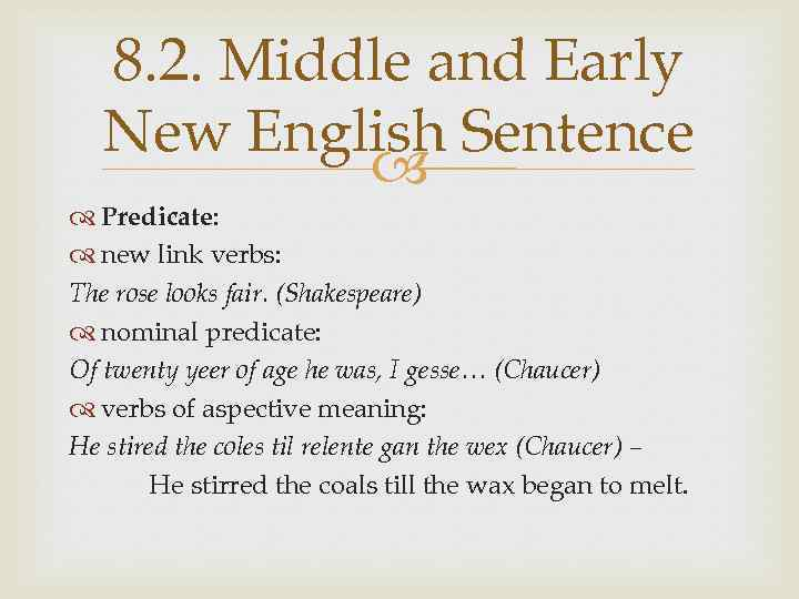 8. 2. Middle and Early New English Sentence Predicate: new link verbs: The rose