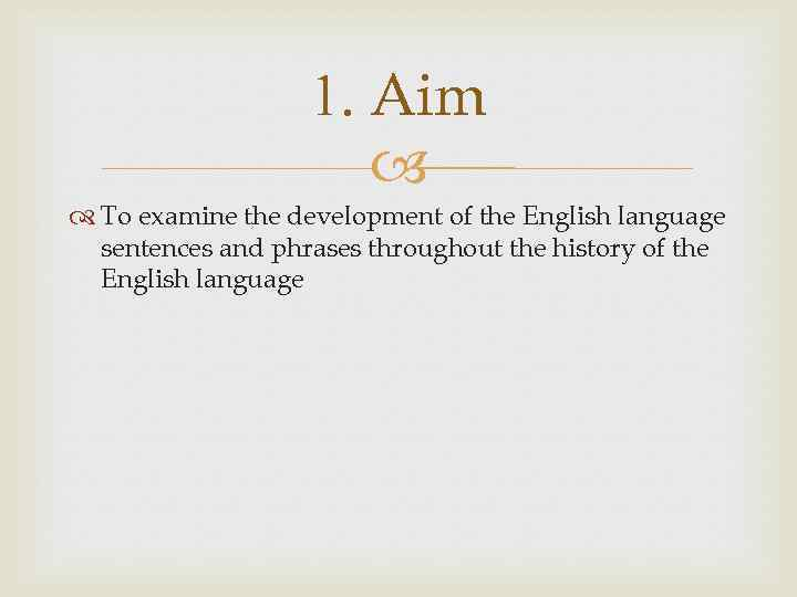 1. Aim To examine the development of the English language sentences and phrases throughout