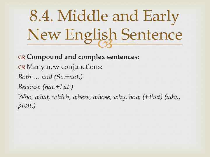 8. 4. Middle and Early New English Sentence Compound and complex sentences: Many new