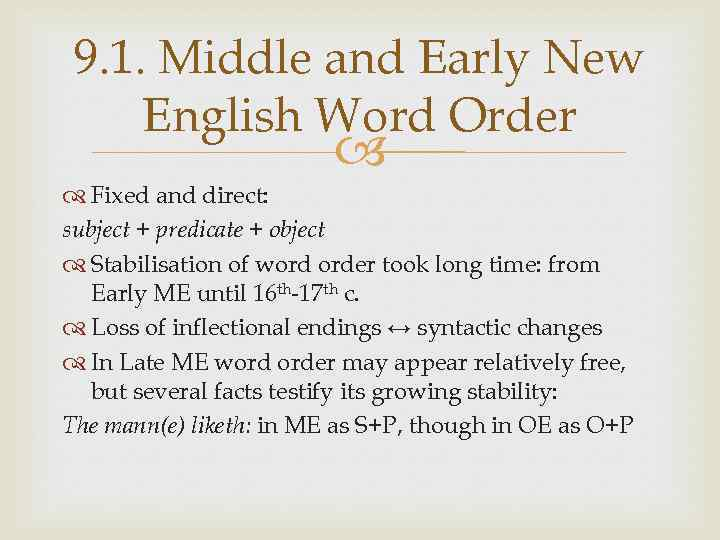9. 1. Middle and Early New English Word Order Fixed and direct: subject +