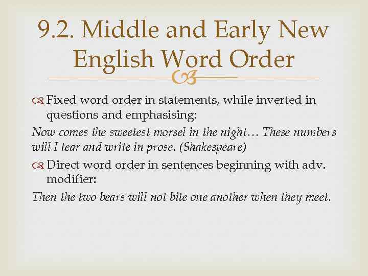 9. 2. Middle and Early New English Word Order Fixed word order in statements,