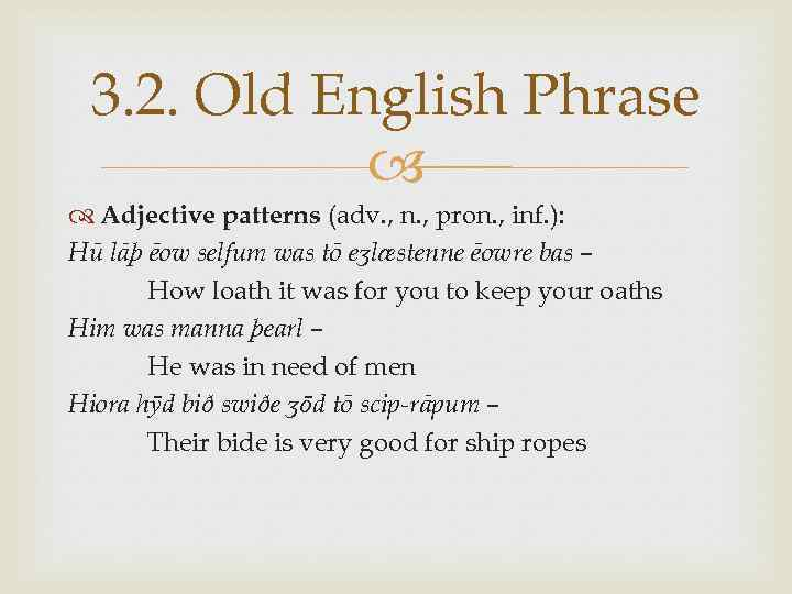 3. 2. Old English Phrase Adjective patterns (adv. , n. , pron. , inf.