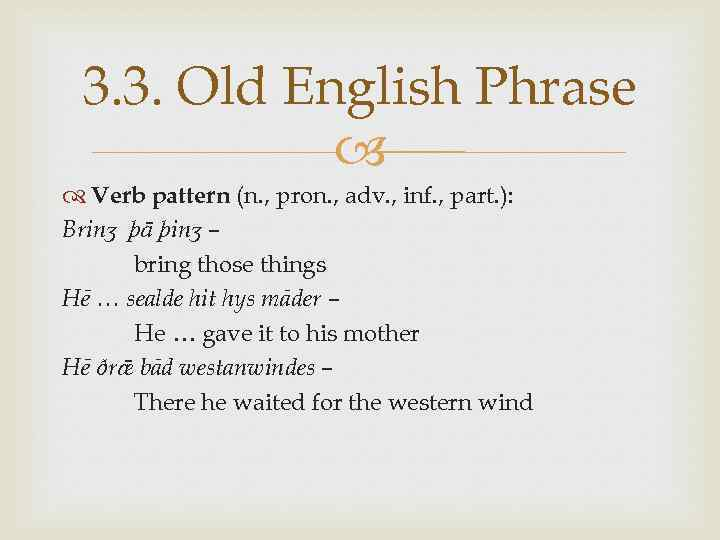 3. 3. Old English Phrase Verb pattern (n. , pron. , adv. , inf.