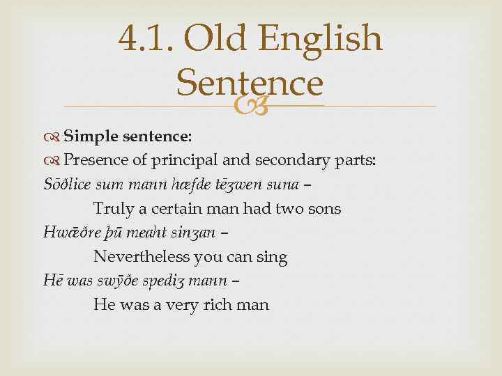 4. 1. Old English Sentence Simple sentence: Presence of principal and secondary parts: Sōðlice