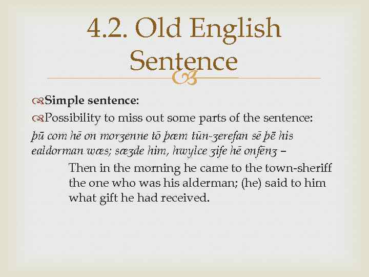 4. 2. Old English Sentence Simple sentence: Possibility to miss out some parts of