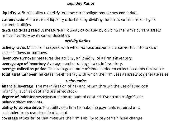 Liquidity Ratios liquidity A firm's ability to satisfy its short-term obligations as they come